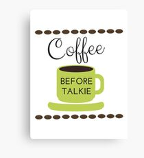 Coffe Before Talkie 2 Canvas Print