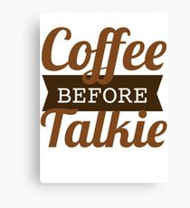 Coffe Before Talkie Canvas Print
