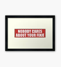 Nobody Cares About Your Fixie Framed Print