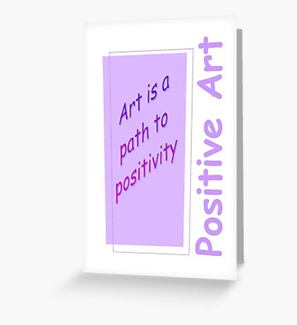 Art is the Path to Positivity - Mauve Greeting Card
