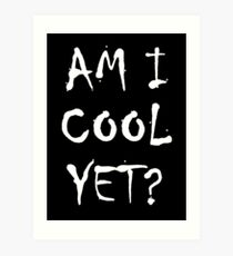 Am I cool yet? Art Print