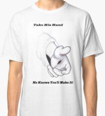 Take His Hand Classic T-Shirt