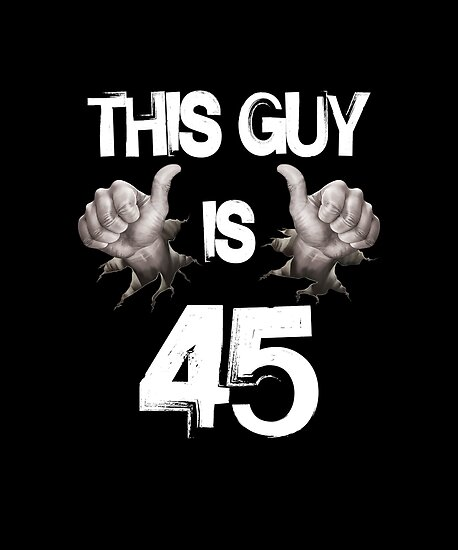 Funny 45th Birthday Gift This Guy Is 45
