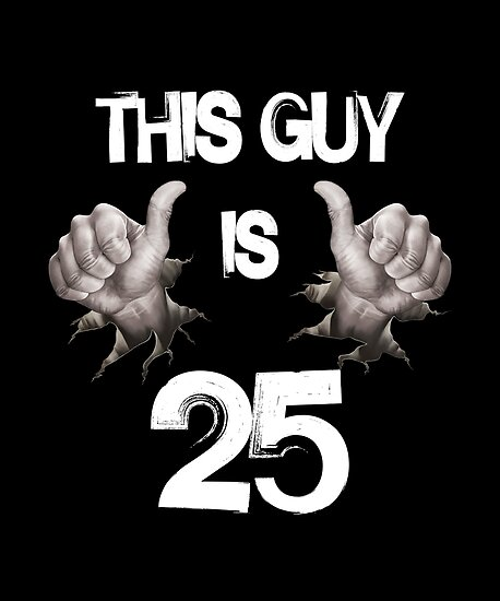 Funny 25th Birthday Gift This Guy Is 25