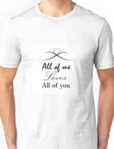 All of me Loves All of you - Quote Unisex T-Shirt