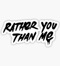 Rather You Than Me - White Sticker