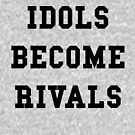 Idols Become Rivals - Black Text by thehiphopshop