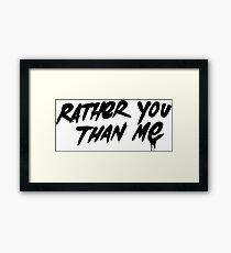 Rather You Than Me - Black Framed Print
