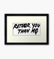 Rather You Than Me - Black Framed Print