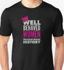 Well Behaved Women Seldom Make History - Womens March Unisex T-Shirt