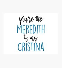 You're the Meredith to my Cristina Photographic Print