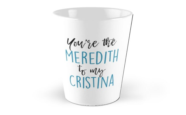 You're the Meredith to my Cristina by Quotation  Park