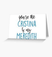 You're the Cristina to my Meredith Greeting Card