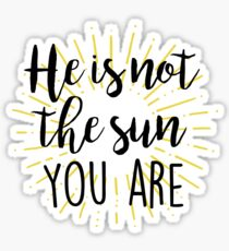 He is not the sun - you are! Sticker
