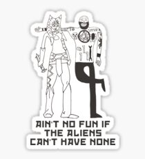 Ain't No Fun If The Aliens Can't Have None Sticker