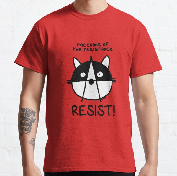 Join the raccoons of the resistance! Resist! Classic T-Shirt