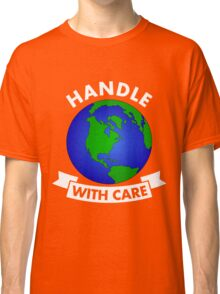 Handle With Care - Earth Day  Classic T-Shirt