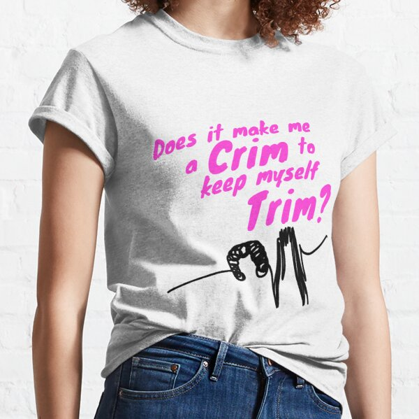 Kath and Kim - Trim Crim Classic T-Shirt