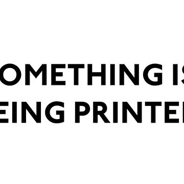 Something Is Being Printed by bunverly