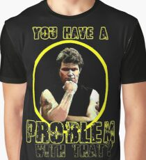 you have a problem with that? Graphic T-Shirt