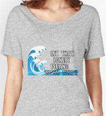 Let That Lonely Feeling Wash Away Women's Relaxed Fit T-Shirt