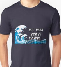 Let That Lonely Feeling Wash Away T-Shirt