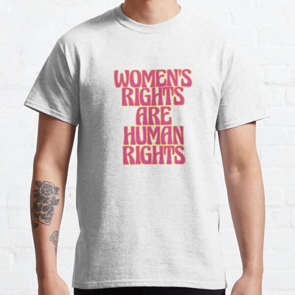 WOMEN'S RIGHTS ARE HUMAN RIGHTS Classic T-Shirt