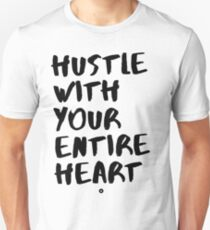 Hustle with Your Entire Heart Unisex T-Shirt