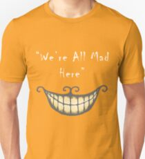 We're all Mad Here (white) T-Shirt