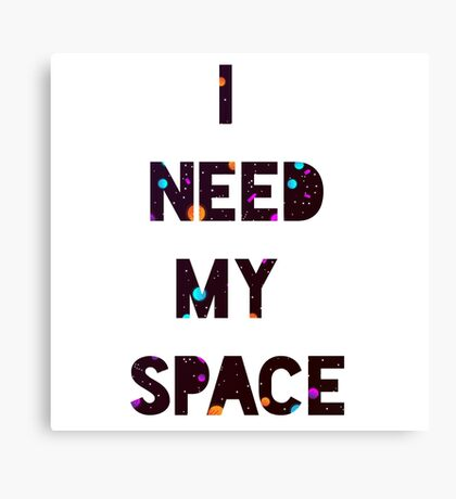 I Need My Space Canvas Print