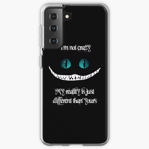 I'm not crazy. My reality is just different than yours Samsung Galaxy Soft Case