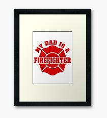 My Dad Is A Firefighter Framed Print