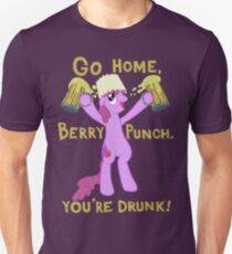 Go home, Berry Punch, you're drunk! T-Shirt