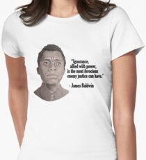 James Baldwin on Ignorance Allied with Power Women's Fitted T-Shirt