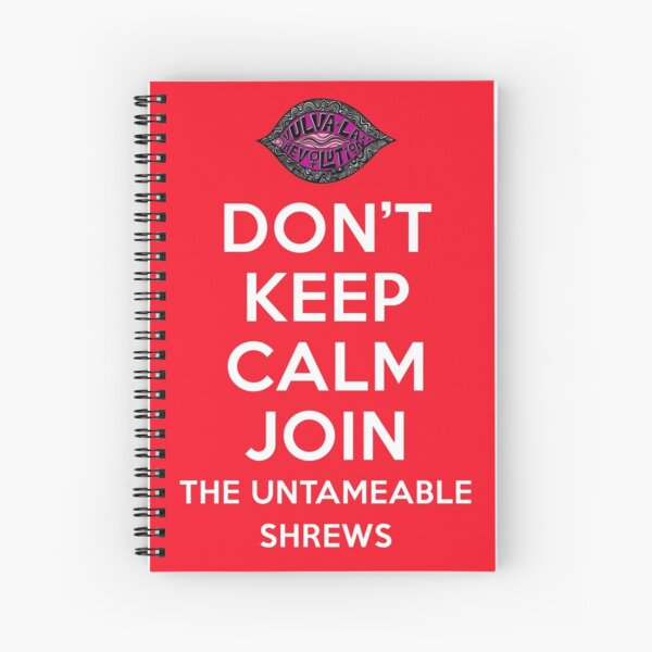 DON'T KEEP CALM JOIN THE UNTAMEABE SHREWS Spiral Notebook