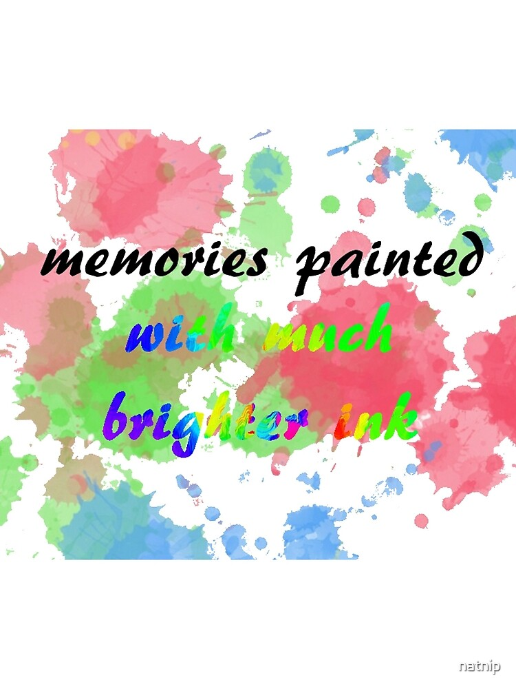 Memories Painted With Much Brighter Ink by natnip