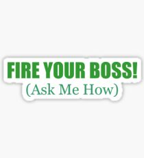 Fire Your Boss Sticker