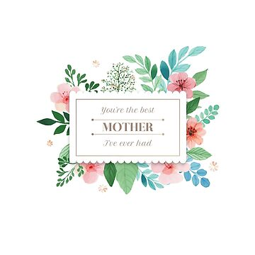 You're The Best Mother I've Ever Had by heroics