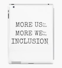MORE US-less them, MORE WE- less they, INCLUSION iPad Case/Skin