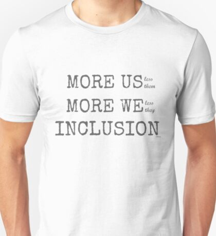MORE US-less them, MORE WE- less they, INCLUSION T-Shirt