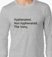 Hyphenated Non-hyphenated. The irony. Long Sleeve T-Shirt
