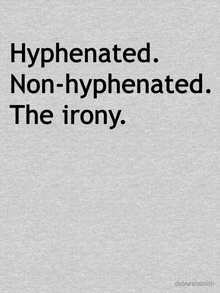 Hyphenated Non-hyphenated. The irony. by