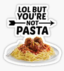 LOL But You're Not Pasta... Sticker