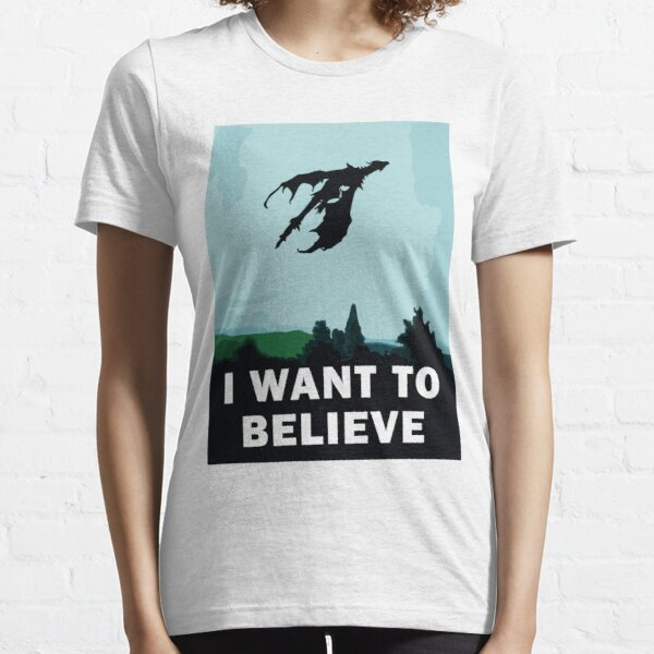 I Want To Believe... In Dragons  Essential T-Shirt