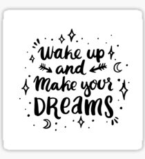 Wake up and make your dreams Sticker