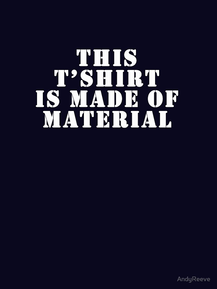 This T'Sirt is made of material by AndyReeve