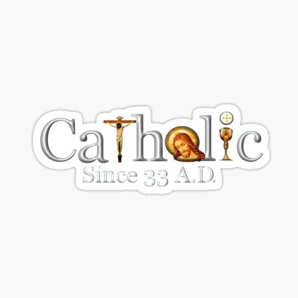Catholic Since 33 AD T-Shirt Jesus Crucifix Eucharist Sticker