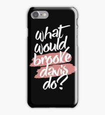 what would brooke davis do? iPhone Case/Skin
