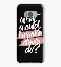 what would brooke davis do? Samsung Galaxy Case/Skin