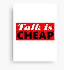 Talk is Cheap Canvas Print